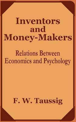 Inventors and Money-Makers: Relations Between Economics and Psychology by Frank William Taussig, PhD image