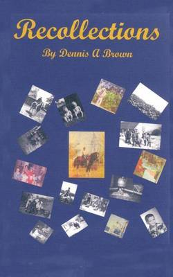 Recollections: Pt. 1 by Dennis A. Brown