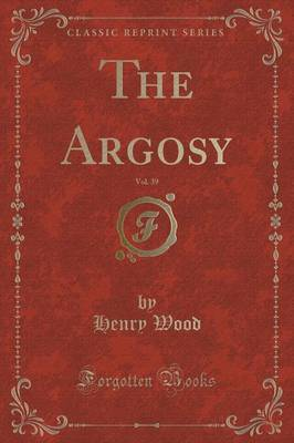 The Argosy, Vol. 39 (Classic Reprint) by Henry Wood