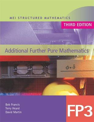 MEI Additional Further Pure Mathematics FP3 Third Edition by Terry Heard