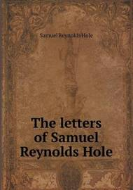 The Letters of Samuel Reynolds Hole by Samuel Reynolds Hole