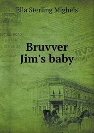 Bruvver Jim's Baby by Ella Sterling Mighels