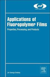 Applications of Fluoropolymer Films by Jiri George Drobny