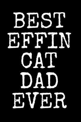 Best Effin Cat Dad Ever by Family Time Journals & Notebooks