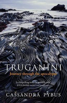 Truganini by Cassandra Pybus