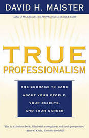 True Professionalism: The Courage to Care About Your People, Your Clients, and Your Career by David H Maister image