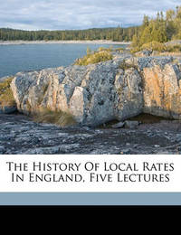 The History of Local Rates in England, Five Lectures by Edwin Cannan