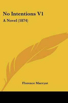 No Intentions V1: A Novel (1874) by Florence Marryat image