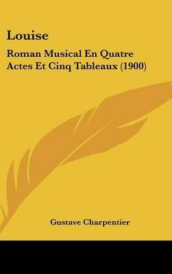 Louise: Roman Musical En Quatre Actes Et Cinq Tableaux (1900) by Gustave Charpentier image