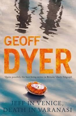 Jeff in Venice, Death in Vaanasi by Geoff Dyer