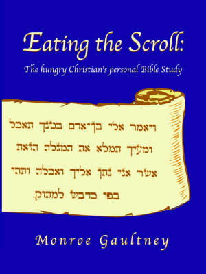 Eating the Scroll: A Personal Bible Study for Chuch Training Programs by Monroe Gaultney