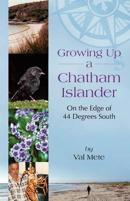 Growing Up a Chatham Islander - On the Edge of 44 Degrees South by Valerie H Mete