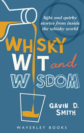 Whisky Wit and Wisdom by Gavin D. Smith