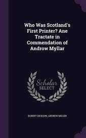 Who Was Scotland's First Printer? Ane Tractate in Commendation of Androw Myllar by Robert Dickson