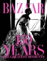 Harper's Bazaar: 150 Years by Glenda Bailey