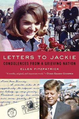 Letters to Jackie: Condolences from a Grieving Nation by Professor of History Ellen Fitzpatrick (University of New Hampshire)