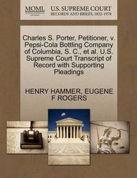 Charles S. Porter, Petitioner, V. Pepsi-Cola Bottling Company of Columbia, S. C., Et Al. U.S. Supreme Court Transcript of Record with Supporting Pleadings by Henry Hammer