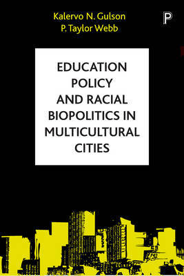 Education policy and racial biopolitics in multicultural cities by Kalervo N. Gulson