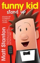 Funny Kid Stand Up (Funny Kid, Book 2) by Matt Stanton