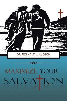 Maximize Your Salvation by Dr Reginald L Hudson