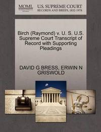 Birch (Raymond) V. U. S. U.S. Supreme Court Transcript of Record with Supporting Pleadings by David G Bress