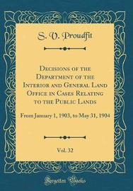 Decisions of the Department of the Interior and General Land Office in Cases Relating to the Public Lands, Vol. 32 by S V Proudfit image