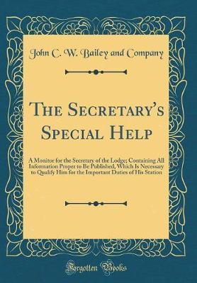 The Secretary's Special Help by John C W Bailey and Company