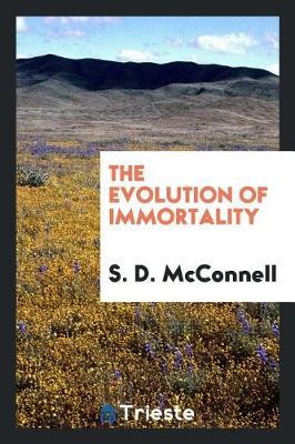 The Evolution of Immortality by S. D. McConnell