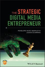The Strategic Digital Media Entrepreneur by Penelope M. Abernathy