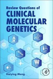 Review Questions for Clinical Molecular Genetics by Haiying Meng