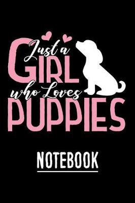 Just a Girl who loves Puppies Notebook by Amazing Dogs Journals