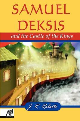 Samuel Deksis and the Castle of the Kings by James Roberts image