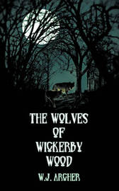 The Wolves of Wickerby Wood by W.J. Archer image