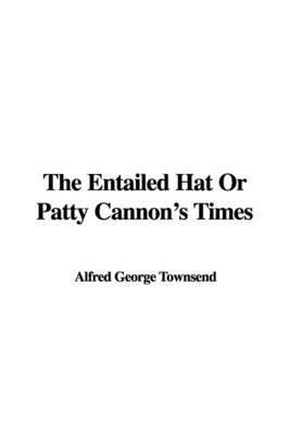 The Entailed Hat or Patty Cannon's Times by Alfred George Townsend image