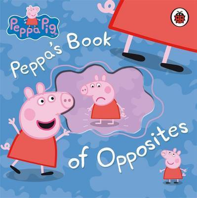 Peppa's Book of Opposites