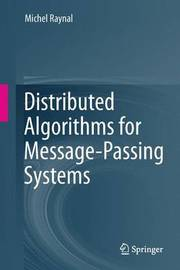 Distributed Algorithms for Message-Passing Systems by Michel Raynal