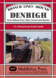 Branch Lines Around Denbigh by Vic Mitchell