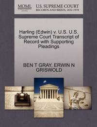 Harling (Edwin) V. U.S. U.S. Supreme Court Transcript of Record with Supporting Pleadings by Ben T Gray