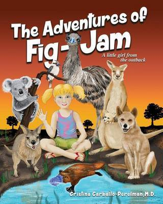 The Adventures of Fig-Jam, a Little Girl from the Outback by Cristina Carballo-Perelman M D image