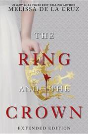 The Ring and the Crown (Extended Edition) by Melissa De La Cruz
