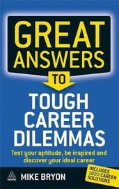 Great Answers to Tough Career Dilemmas by Mike Bryon