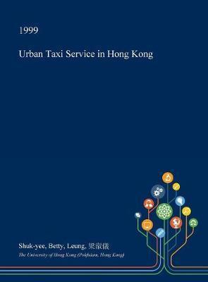Urban Taxi Service in Hong Kong by Shuk-Yee Betty Leung