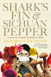 Shark's Fin and Sichuan Pepper: A Sweet-sour Memoir of Eating in China by Fuchsia Dunlop image