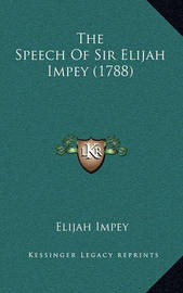 The Speech of Sir Elijah Impey (1788) by Elijah Impey