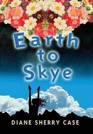 Earth to Skye by Diane Sherry Case