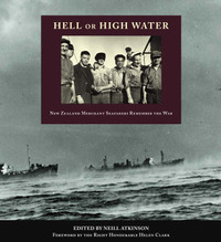 Hell or High Water: New Zealand Merchant Seafarers Remember the War by Neill Atkinson image