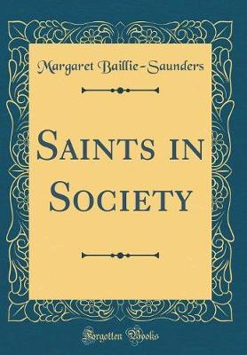 Saints in Society (Classic Reprint) by Margaret Baillie-Saunders