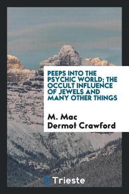 Peeps Into the Psychic World; The Occult Influence of Jewels and Many Other Things by M. Mac Dermot Crawford image