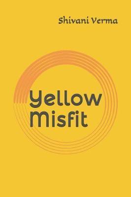 Yellow Misfit by Shivani Verma