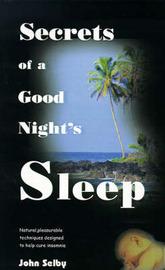 Secrets of a Good Night's Sleep by John Selby